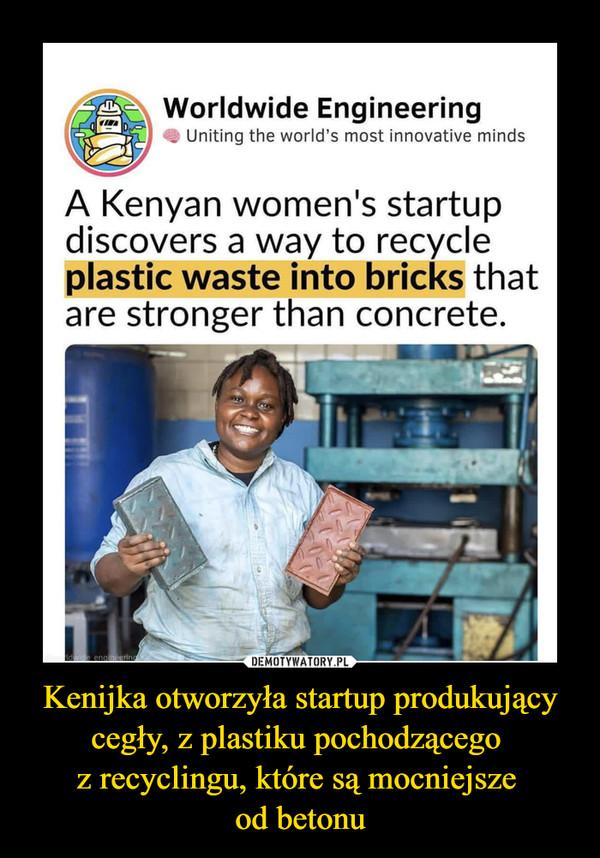 Kenijka otworzyła startup produkujący cegły, z plastiku pochodzącego z recyclingu, które są mocniejsze od betonu –