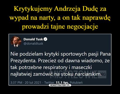 Krytykujemy Andrzeja Dudę za wypad na narty, a on tak naprawdę prowadzi tajne negocjacje