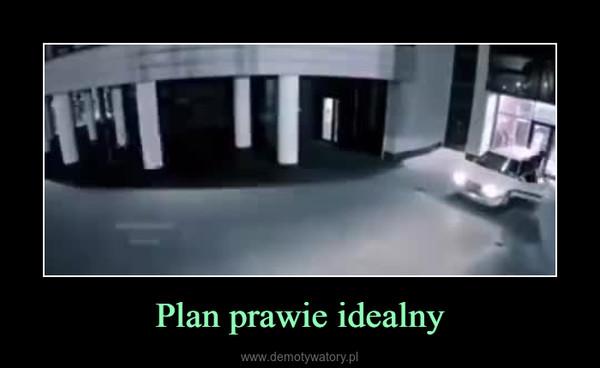 Plan prawie idealny –