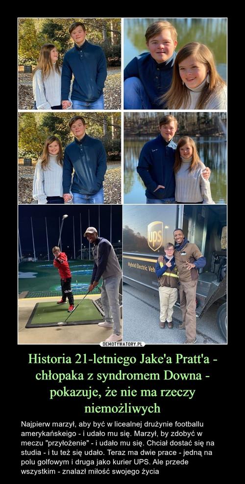 Historia 21-letniego Jake'a Pratt'a - chłopaka z syndromem Downa - pokazuje, że nie ma rzeczy niemożliwych