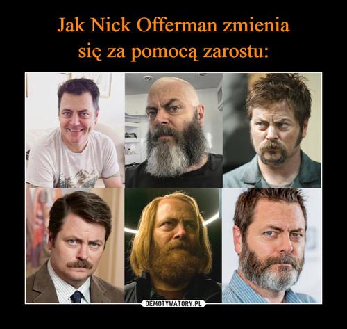 Jak Nick Offerman zmienia się za pomocą zarostu: