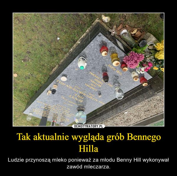 Tak aktualnie wygląda grób Bennego Hilla – Ludzie przynoszą mleko ponieważ za młodu Benny Hill wykonywał zawód mleczarza.