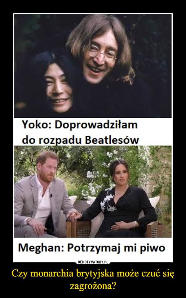 Czy monarchia brytyjska może czuć się zagrożona? –  Yoko: Doprowadziłam do rozpadu Beatlesów Meghan: Potrzymaj mi piwo
