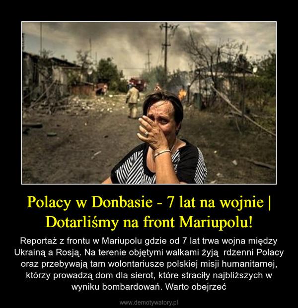 Polacy w Donbasie - 7 lat na wojnie | Dotarliśmy na front Mariupolu! – Reportaż z frontu w Mariupolu gdzie od 7 lat trwa wojna między Ukrainą a Rosją. Na terenie objętymi walkami żyją  rdzenni Polacy oraz przebywają tam wolontariusze polskiej misji humanitarnej, którzy prowadzą dom dla sierot, które straciły najbliższych w wyniku bombardowań. Warto obejrzeć
