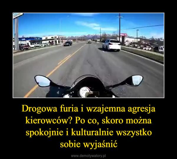 Drogowa furia i wzajemna agresja kierowców? Po co, skoro można spokojnie i kulturalnie wszystkosobie wyjaśnić –