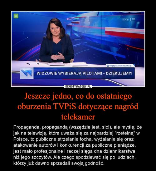 Jeszcze jedno, co do ostatniego oburzenia TVPiS dotyczące nagród telekamer