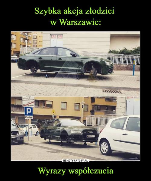Szybka akcja złodziei  w Warszawie: Wyrazy współczucia