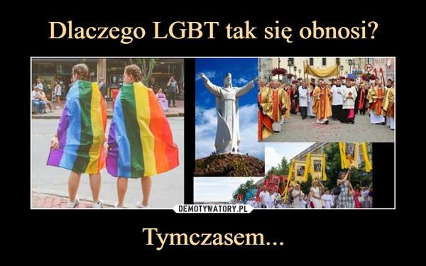 Dlaczego LGBT tak się obnosi? Tymczasem...