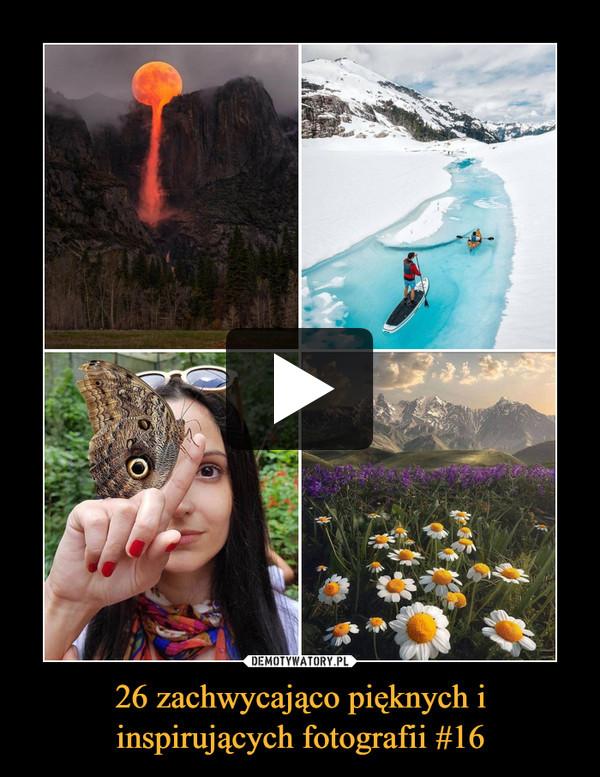 26 zachwycająco pięknych i inspirujących fotografii #16 –