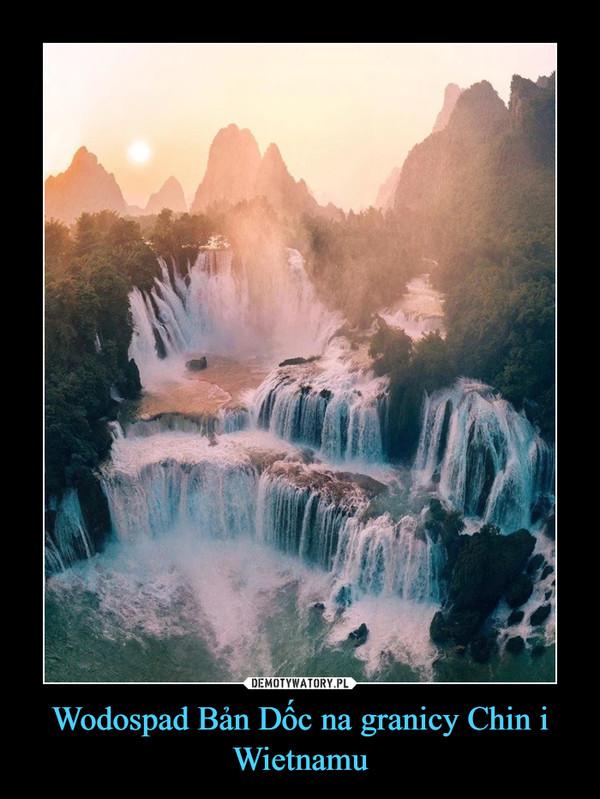 Wodospad Bản Dốc na granicy Chin i Wietnamu –