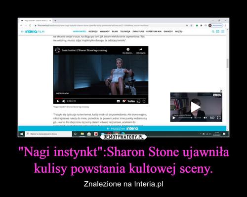 """""""Nagi instynkt"""":Sharon Stone ujawniła kulisy powstania kultowej sceny."""
