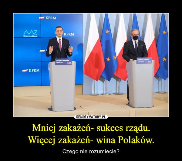 Mniej zakażeń- sukces rządu.Więcej zakażeń- wina Polaków. – Czego nie rozumiecie?