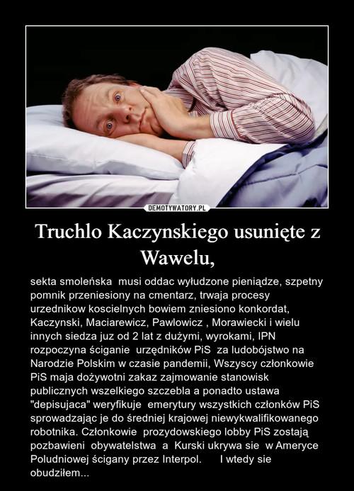 Truchlo Kaczynskiego usunięte z Wawelu,