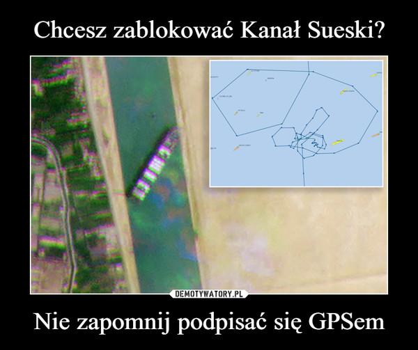Nie zapomnij podpisać się GPSem –