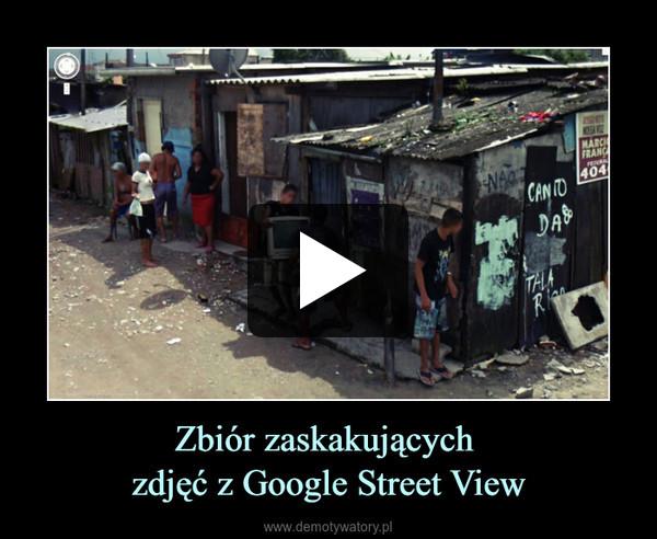 Zbiór zaskakujących zdjęć z Google Street View –