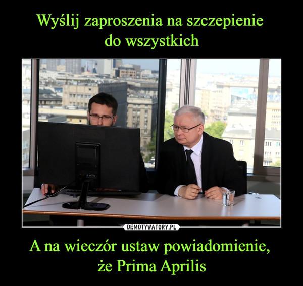 A na wieczór ustaw powiadomienie, że Prima Aprilis –