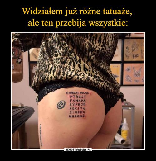 Widziałem już różne tatuaże,  ale ten przebija wszystkie: