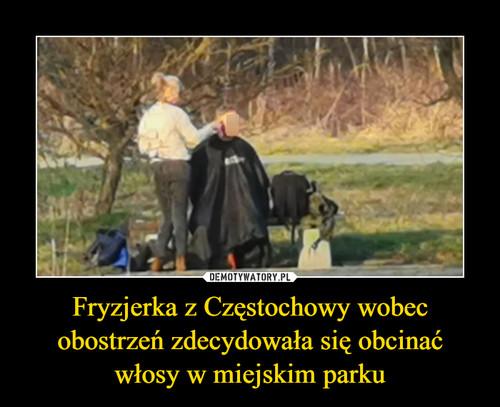 Fryzjerka z Częstochowy wobec obostrzeń zdecydowała się obcinać włosy w miejskim parku