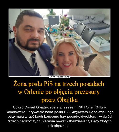 Żona posła PiS na trzech posadach  w Orlenie po objęciu prezesury  przez Obajtka