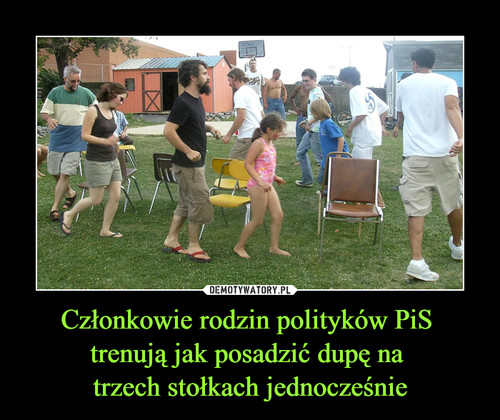 Członkowie rodzin polityków PiS  trenują jak posadzić dupę na  trzech stołkach jednocześnie
