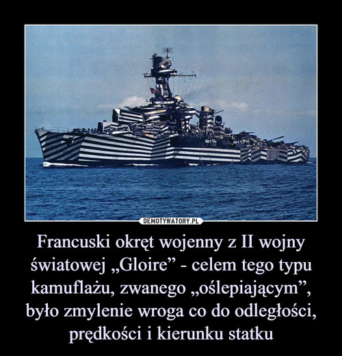 """Francuski okręt wojenny z II wojny światowej """"Gloire"""" - celem tego typu kamuflażu, zwanego """"oślepiającym"""", było zmylenie wroga co do odległości, prędkości i kierunku statku"""