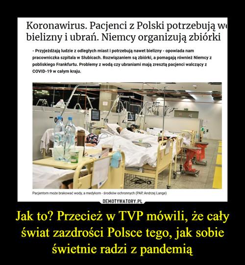 Jak to? Przecież w TVP mówili, że cały świat zazdrości Polsce tego, jak sobie świetnie radzi z pandemią