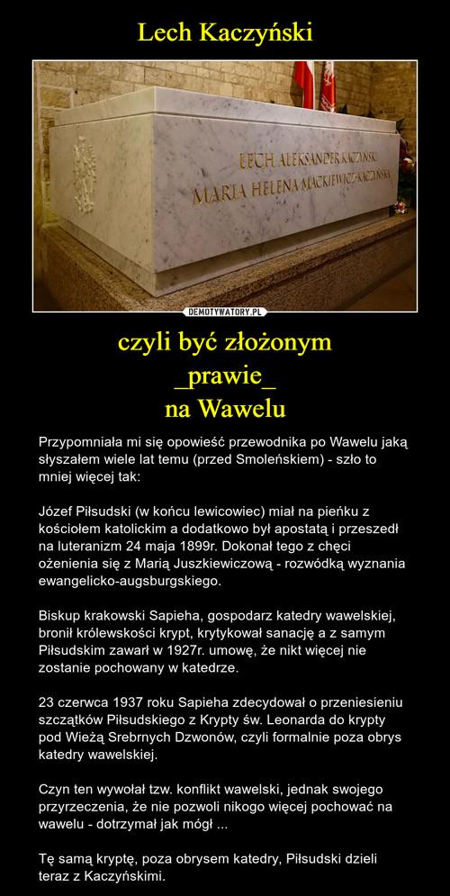 Lech Kaczyński czyli być złożonym _prawie_ na Wawelu