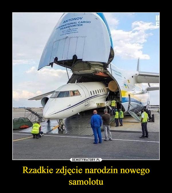 Rzadkie zdjęcie narodzin nowego samolotu –