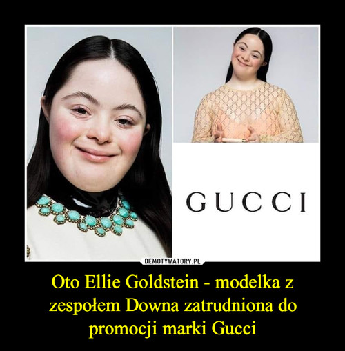 Oto Ellie Goldstein - modelka z zespołem Downa zatrudniona do promocji marki Gucci