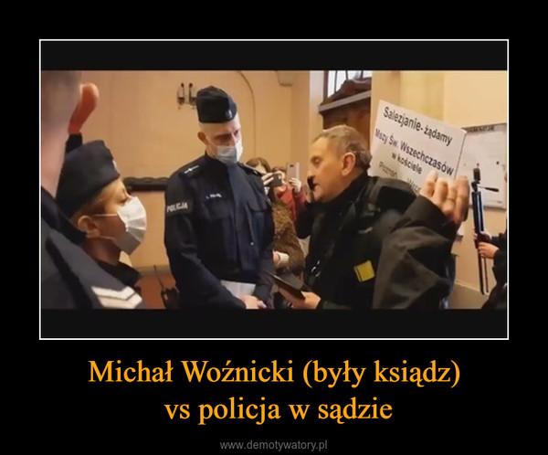 Michał Woźnicki (były ksiądz) vs policja w sądzie –