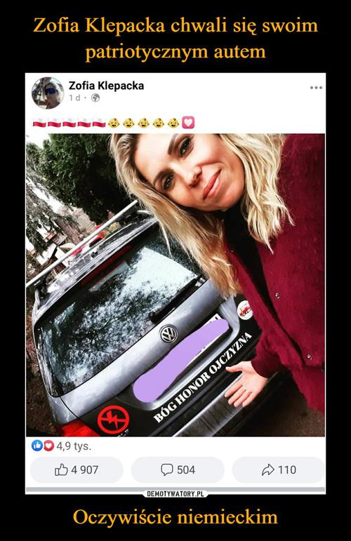 Zofia Klepacka chwali się swoim patriotycznym autem Oczywiście niemieckim