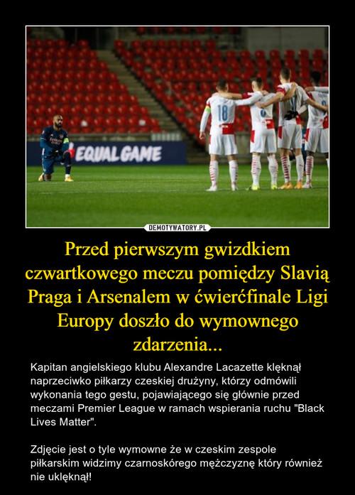 Przed pierwszym gwizdkiem czwartkowego meczu pomiędzy Slavią Praga i Arsenalem w ćwierćfinale Ligi Europy doszło do wymownego zdarzenia...
