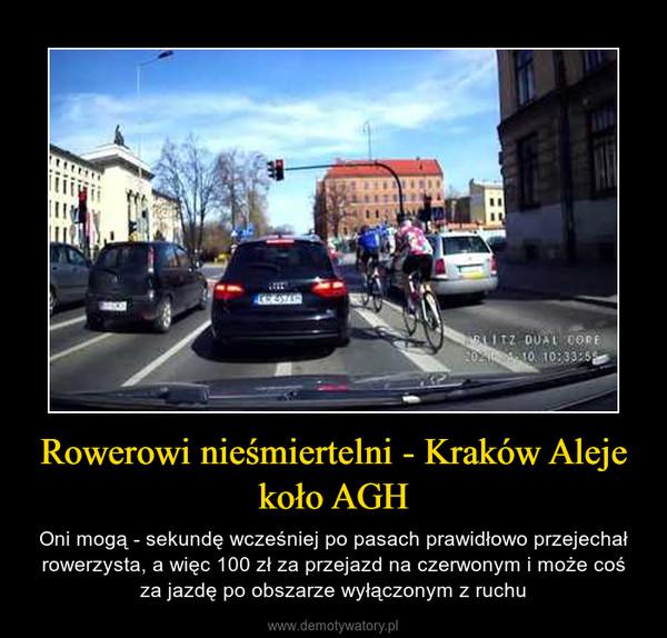 Rowerowi nieśmiertelni - Kraków Aleje koło AGH – Oni mogą - sekundę wcześniej po pasach prawidłowo przejechał rowerzysta, a więc 100 zł za przejazd na czerwonym i może coś za jazdę po obszarze wyłączonym z ruchu