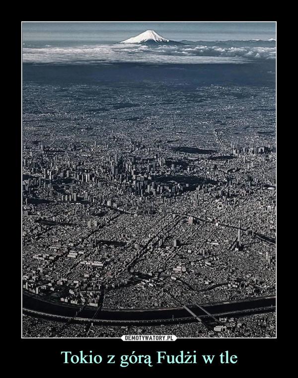 Tokio z górą Fudżi w tle –