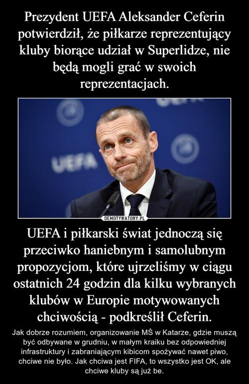 Prezydent UEFA Aleksander Ceferin potwierdził, że piłkarze reprezentujący kluby biorące udział w Superlidze, nie będą mogli grać w swoich reprezentacjach. UEFA i piłkarski świat jednoczą się przeciwko haniebnym i samolubnym propozycjom, które ujrzeliśmy w ciągu ostatnich 24 godzin dla kilku wybranych klubów w Europie motywowanych chciwością - podkreślił Ceferin.