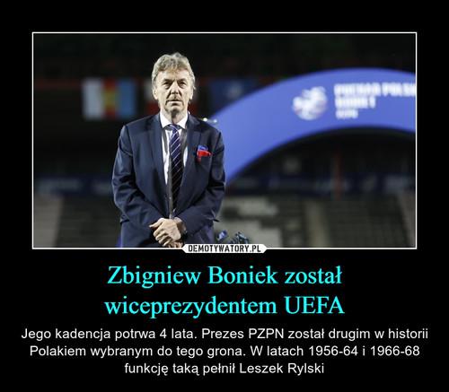 Zbigniew Boniek został wiceprezydentem UEFA
