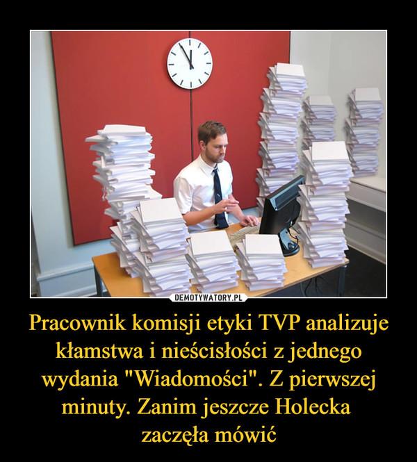 """Pracownik komisji etyki TVP analizuje kłamstwa i nieścisłości z jednego wydania """"Wiadomości"""". Z pierwszej minuty. Zanim jeszcze Holecka zaczęła mówić –"""