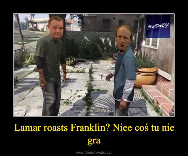 Lamar roasts Franklin? Niee coś tu nie gra –