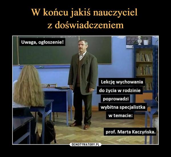 –  Uwaga, ogłoszenie!Lekcję wychowaniado życia w rodziniepoprowadziwybitna specjalistkaw temacie:prof. Marta Kaczyńska.