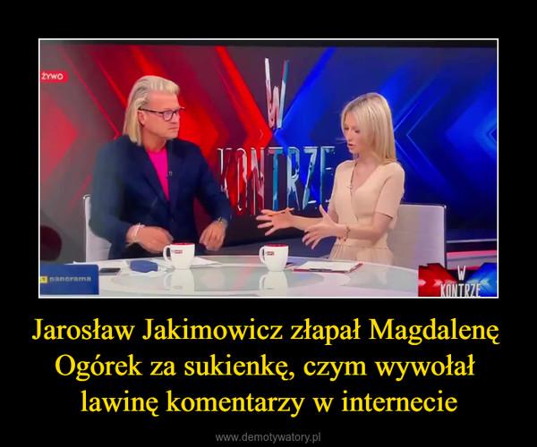 Jarosław Jakimowicz złapał Magdalenę Ogórek za sukienkę, czym wywołał lawinę komentarzy w internecie –