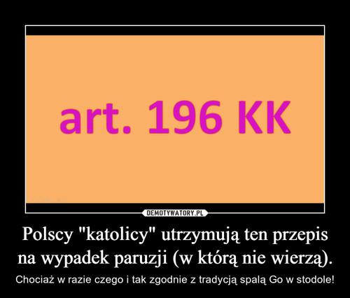 """Polscy """"katolicy"""" utrzymują ten przepis na wypadek paruzji (w którą nie wierzą)."""