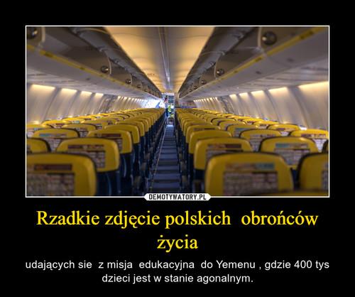 Rzadkie zdjęcie polskich  obrońców życia