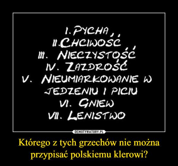 Którego z tych grzechów nie można przypisać polskiemu klerowi? –