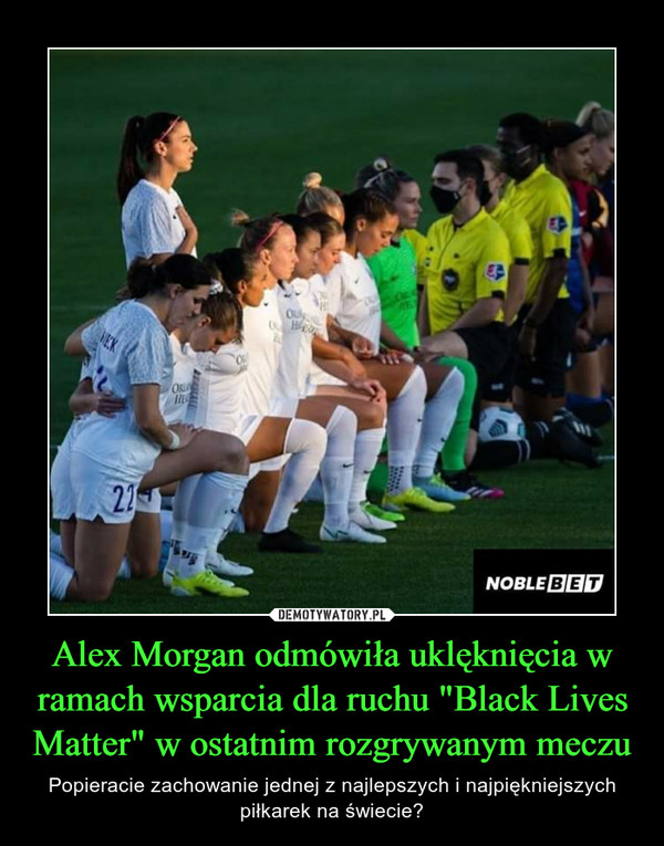 """Alex Morgan odmówiła uklęknięcia w ramach wsparcia dla ruchu """"Black Lives Matter"""" w ostatnim rozgrywanym meczu – Popieracie zachowanie jednej z najlepszych i najpiękniejszych piłkarek na świecie?"""