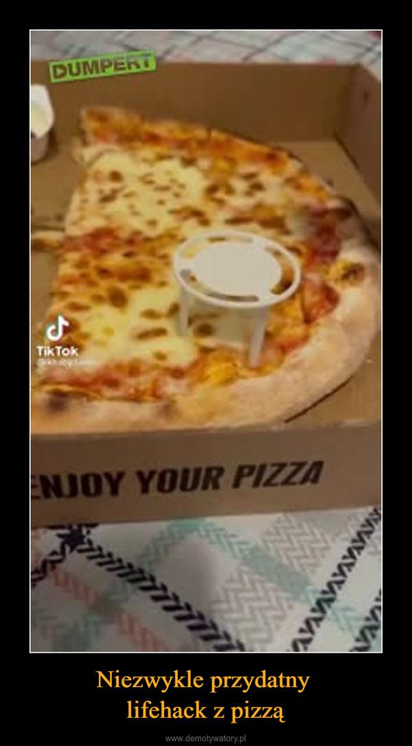 Niezwykle przydatny lifehack z pizzą –
