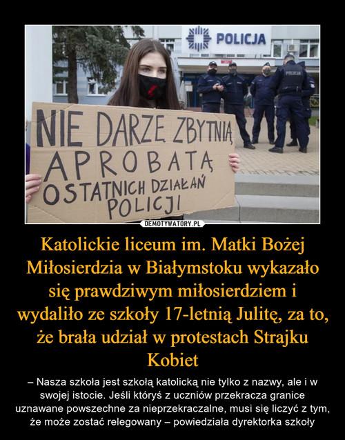 Katolickie liceum im. Matki Bożej Miłosierdzia w Białymstoku wykazało się prawdziwym miłosierdziem i wydaliło ze szkoły 17-letnią Julitę, za to, że brała udział w protestach Strajku Kobiet