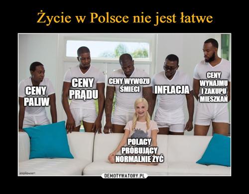 Życie w Polsce nie jest łatwe