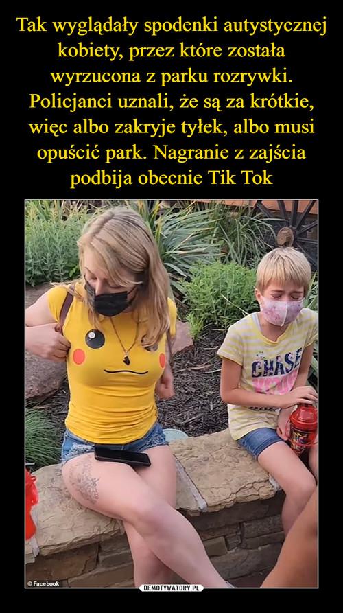 Tak wyglądały spodenki autystycznej kobiety, przez które została wyrzucona z parku rozrywki. Policjanci uznali, że są za krótkie, więc albo zakryje tyłek, albo musi opuścić park. Nagranie z zajścia podbija obecnie Tik Tok