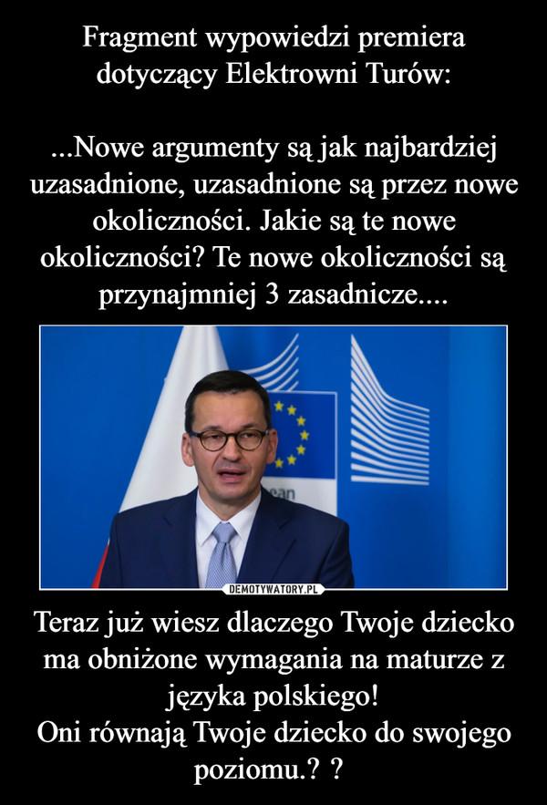 Teraz już wiesz dlaczego Twoje dziecko ma obniżone wymagania na maturze z języka polskiego!Oni równają Twoje dziecko do swojego poziomu. –