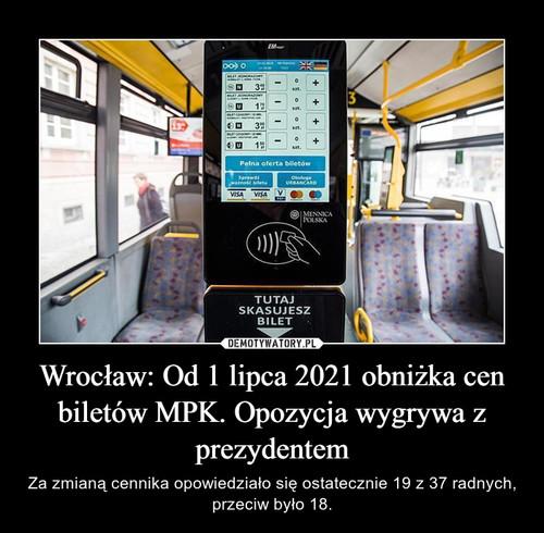 Wrocław: Od 1 lipca 2021 obniżka cen biletów MPK. Opozycja wygrywa z prezydentem